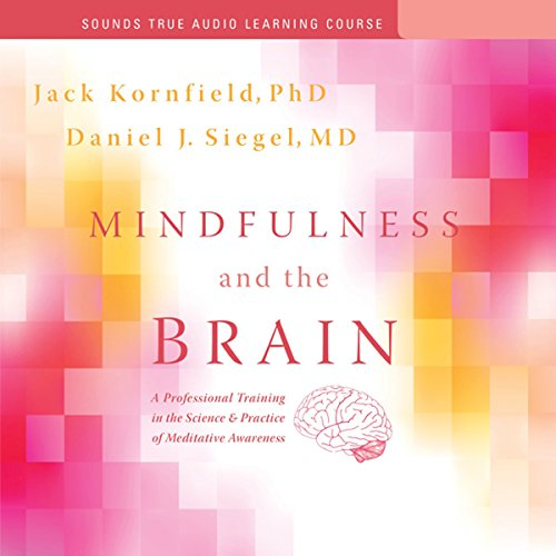 Mindfulness and the Brain     A Professional Training in the Science and Practice of Meditative Awareness              By:                                                                                                                                 Jack Kornfield,                                                                                        Daniel J. Siegel                               Narrated by:                                                                                                                                 Jack Kornfield,                                                                                        Daniel J. Siegel                      Length: 6 hrs and 30 mins     296 ratings     Overall 4.6