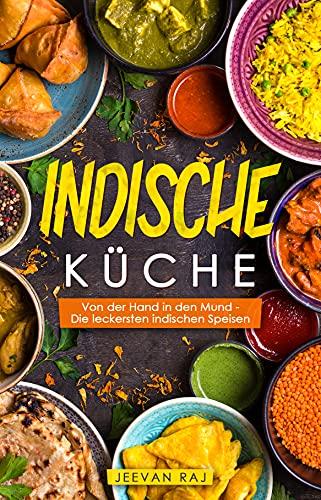 Indische Küche: Von der Hand in den Mund - Die leckersten indischen Speisen
