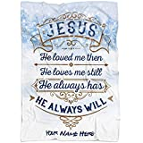 Personalized Name Faith Blanket, Jesus He Loved me Then, He Always Will Throw Blanket, Christ Blanket, Christian Throw Blanket, Merry Christmas Throw Gift for mom, Custom Name from Your Names