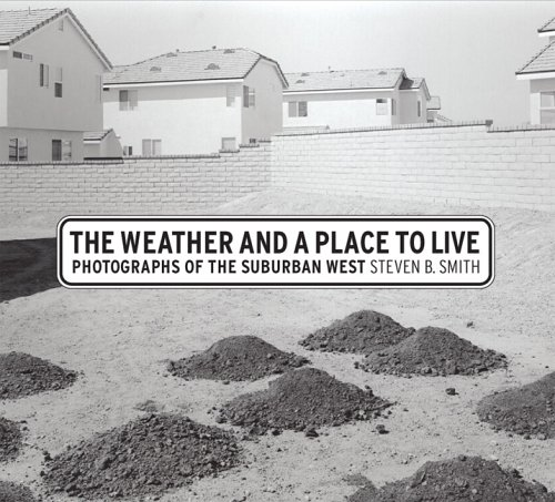 The Weather and a Place to Live: Photographs of the Suburban West (Center for Documentary Studies/Honickman First Book Prize in Photography)
