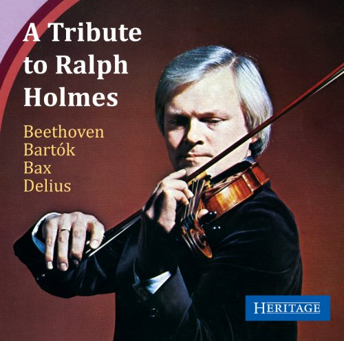 A Tribute to Ralph Holmes. Beethoven, Bartòk, BAX, Delius