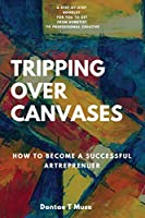 Tripping Over Canvases: How To Become a Successful Artrepreneur