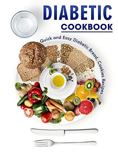 Diabetic Cookbook: Quick and Easy Diabetic Bread, Cookies Recipes