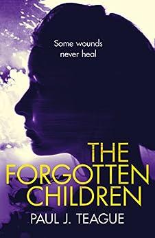 The Forgotten Children (Don't Tell Meg Trilogy Book 3) by [Paul J. Teague]