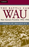 The Battle for Wau: New Guinea's Frontline 1942–1943 (Australian Army History Series)