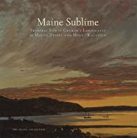 Maine Sublime: Frederic Edwin Church's Landscapes of Mount Desert and Mount Katahdin (The Olana Collection)