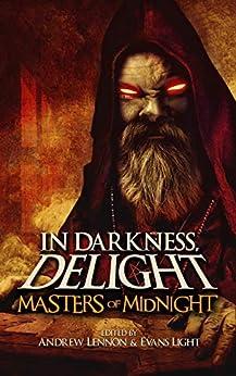 In Darkness, Delight: Masters of Midnight by [Josh Malerman, Evans Light, Andrew Lennon, William Meikle, Ryan C. Thomas, Mark Matthews, Patrick Lacey, John McNee, Lisa Lepovetsky, Israel Finn]