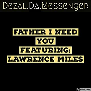 Father I Need You (feat. Lawrence Miles)