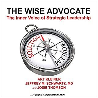 The Wise Advocate     The Inner Voice of Strategic Leadership              By:                                                                                                                                 Art Kleiner,                                                                                        Jeffrey M. Schwartz MD,                                                                                        Josie Thomson                               Narrated by:                                                                                                                                 Jonathan Yen                      Length: 8 hrs and 34 mins     1 rating     Overall 5.0