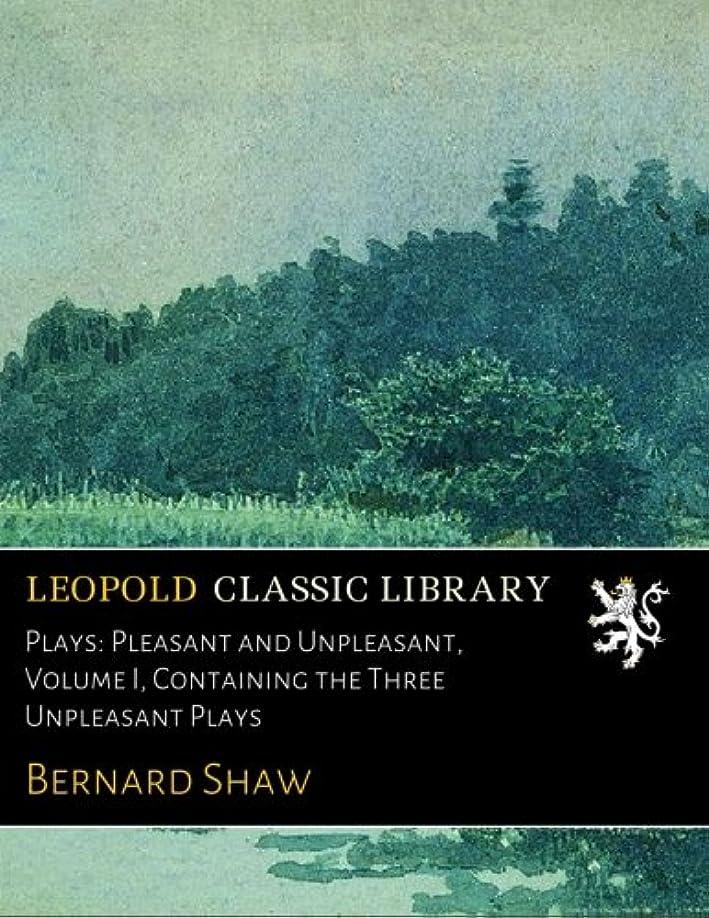 プレゼント濃度横たわるPlays: Pleasant and Unpleasant, Volume I, Containing the Three Unpleasant Plays