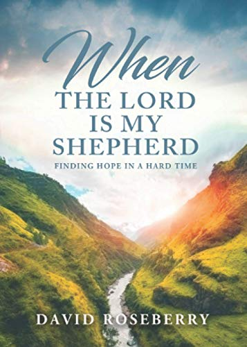 When the Lord is My Shepherd: Finding Hope in A Hard Time