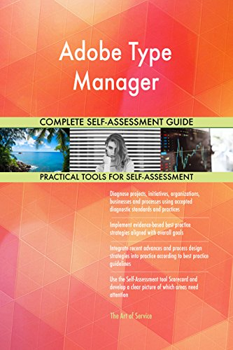 Adobe Type Manager All-Inclusive Self-Assessment - More than 670 Success Criteria, Instant Visual Insights, Comprehensive Spreadsheet Dashboard, Auto-Prioritized for Quick Results