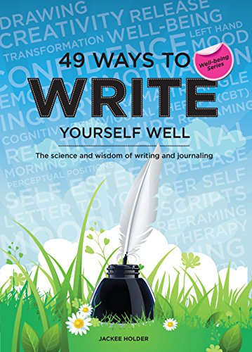 49 Ways to Write Yourself Well: The science and wisdom of writing and journaling (English Edition)