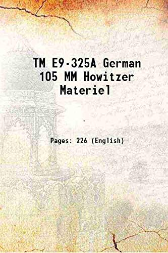TM E9-325A German 105 MM Howitzer Materiel 1944 [Hardcover]