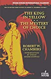 The King in Yellow / The Mystery of Choice (Collected Weird Fiction of Robert W. Chambers)