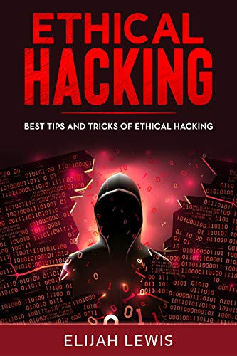 Ethical Hacking Best Tips And Tricks Of Ethical Hacking Ebook Lewis Elijah Amazon In Kindle Store