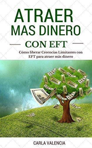 Atraer Más Dinero Con EFT :Cómo Liberar Creencias Limitantes Con EFT Para Atraer Más Dinero: Tecnicas De Liberación Emocional