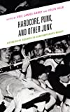 Hardcore, Punk, and Other Junk: Aggressive Sounds in Contemporary Music (English Edition)