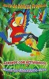 Aves de belleza Tropical: Ebook de aprendizaje para niños y bebes-Lindas aves exoticas,Guacamayos,Loros,Tucanes-Ebook de Preescolar para chicas-Ebook divertido para niños de 4- 8 2-4 (Spanish Edition)
