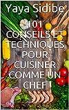 101 conseils et techniques pour cuisiner comme un chef (French Edition)