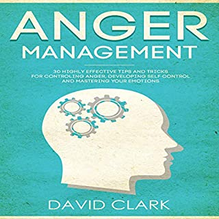 Anger Management: 30 Highly Effective Tips and Tricks for Controlling Anger, Developing Self-Control, and Mastering Your Emotions     Anger Management, Self-Control & Emotional Mastery, Book 2              By:                                                                                                                                 David Clark                               Narrated by:                                                                                                                                 Sam Slydell                      Length: 1 hr and 17 mins     4 ratings     Overall 2.5