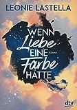 'Wenn Liebe eine Farbe hätte: Roman' von 'Leonie Lastella'
