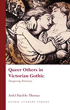 Queer Others in Victorian Gothic  Transgressing Monstrosity  Gothic Literary Studies