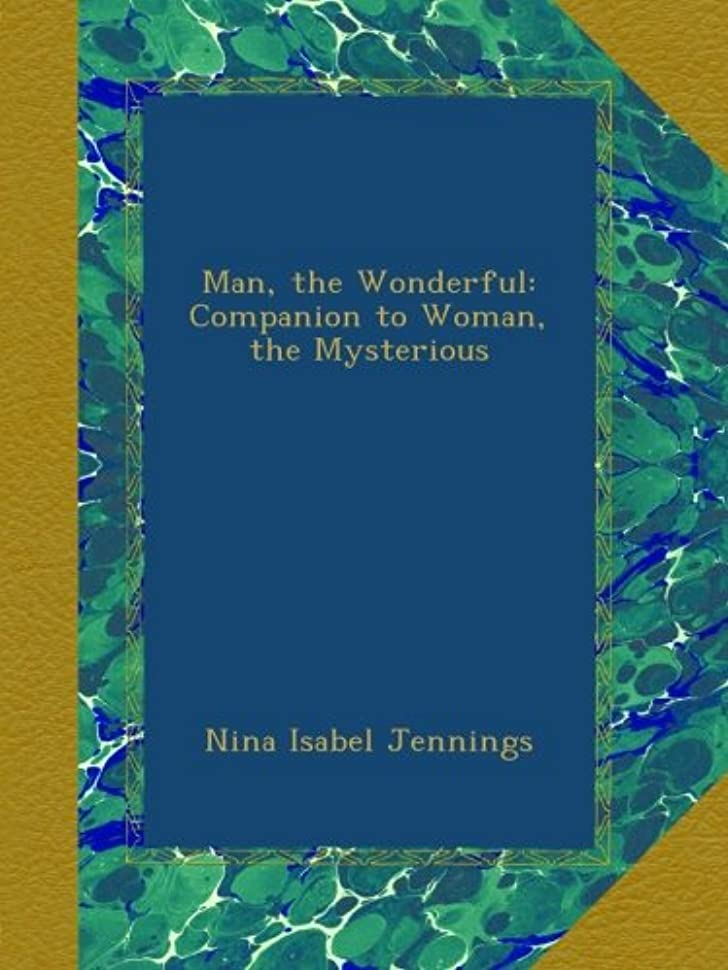 うれしいみがきます扱いやすいMan, the Wonderful: Companion to Woman, the Mysterious