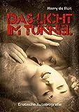 Das Licht im Tunnel: Erotische Autobiografie (German Edition)