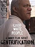 Good White People: A Short Film About Gentrification