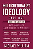Multiculturalist Ideology (Part One) Second Edition: Race War Politics And The Rise Of The Anti-Whites (English Edition)