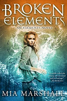 Broken Elements (Elements, Book 1) by [Mia Marshall]
