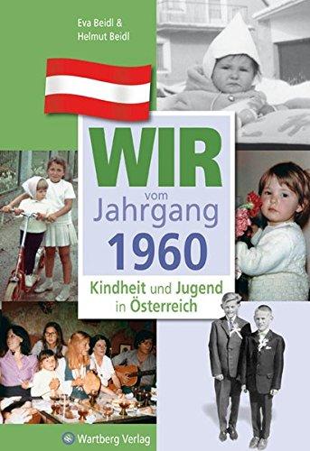 Wir vom Jahrgang 1960 - Kindheit und Jugend in Österreich (Jahrgangsbände Österreich)