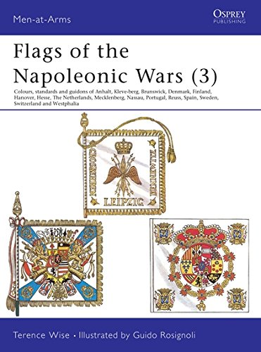 Flags of the Napoleonic Wars (3): Colours, Standards and Guidons of Anhalt, Kleve-Berg, Brunswick, Denmark, Finlan d, Hanover, Hesse, The Netherlands, ... & Westphalia (Men-at-Arms, Band 115)