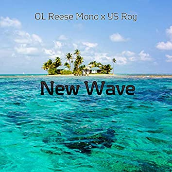 New Wave (feat. YS Roy & OL Reese Mono)