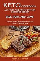 Keto Cookbook- Air Fryer and Multifunction Pressure Cooker - Beef, Pork and Lamb