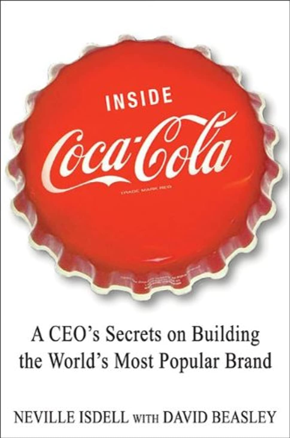 葉を集める乗ってファックスInside Coca-Cola: A CEO's Life Story of Building the World's Most Popular Brand (English Edition)
