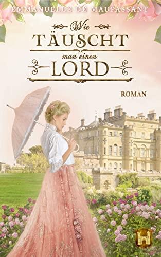 Wie täuscht man einen Lord: Historischer Liebesroman (Handbuch einer Lady 3)