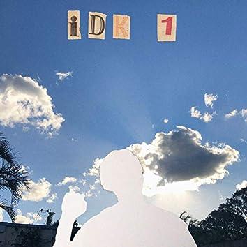 Idk 1