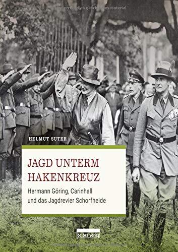 Jagd unterm Hakenkreuz: Hermann Göring, Carinhall und das Jagdrevier Schorfheide