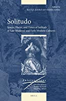 Solitudo: Spaces, Places, and Times of Solitude in Late Medieval and Early Modern Cultures (Intersections: Interdisciplinary Studies in Early Modern Culture)