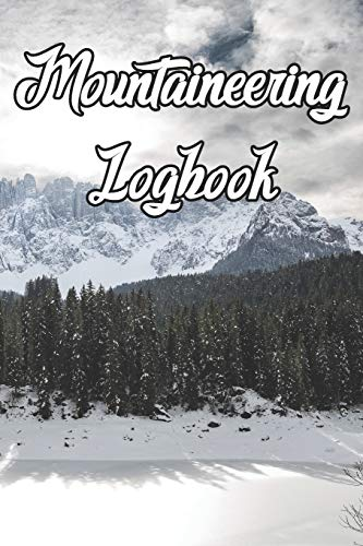 Mountaineering Logbook: Record Routes, Gear, Reviews, Backpack Prep, Best Locations and Records of Mountaineering