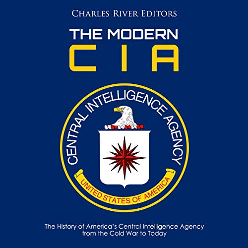 The Modern CIA: The History of America's Central Intelligence Agency from the Cold War to Today cover art