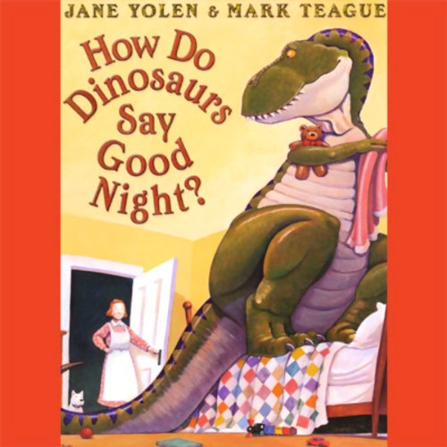 How Do Dinosaurs Say Goodnight?                   By:                                                                                                                                 Jane Yolen                               Narrated by:                                                                                                                                 Jane Yolen                      Length: 3 mins     54 ratings     Overall 4.7