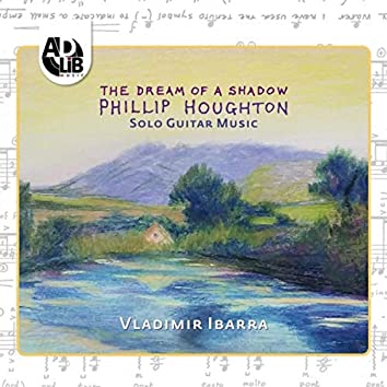 The Dream of a Shadow: Phillip Houghton Solo Guitar Music
