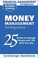 Financial Management for Beginners - Money Management for Beginners: 25 Rules to Manage Money and Life with Success