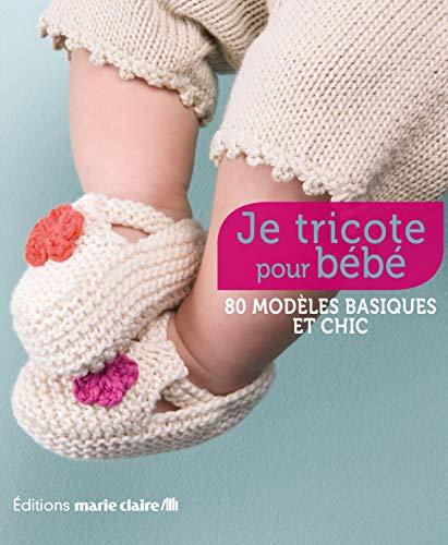 Je tricote pour bébé: 86 modèles basiques et chic