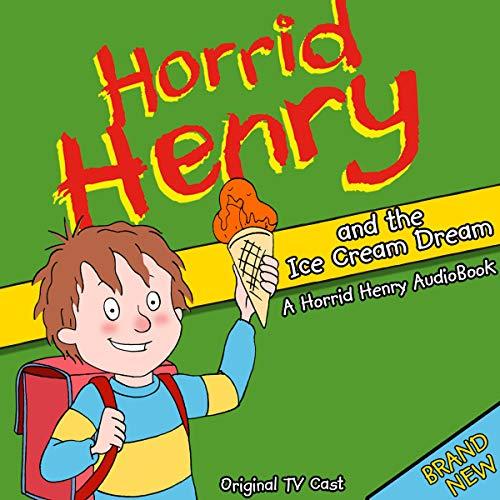 Horrid Henry and the Ice Cream Dream cover art
