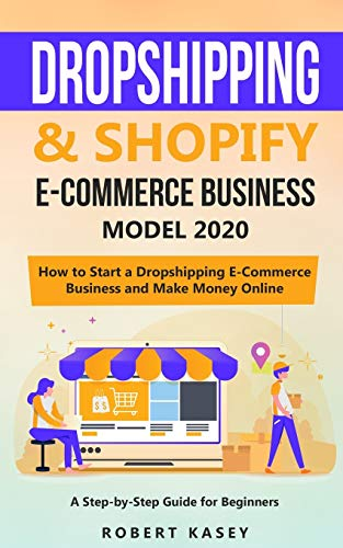 Dropshipping & Shopify E-Commerce Business Model 2020: A Step-by-Step Guide for Beginners on How to Start a Dropshipping E-Commerce Business and Make ... (Best Financial Freedom Books & Audiobooks)