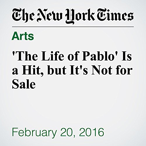 'The Life of Pablo' Is a Hit, but It's Not for Sale cover art